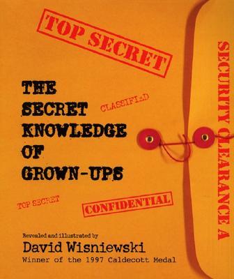 The Secret Knowledge of Grown-Ups By Wisniewski, David